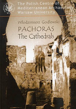 Wlodzimierz Godlewski, Pachoras. The Cathedrals of Aetios, Paulos and Petros. The Architecture, Warsaw University Press, Warsaw 2006