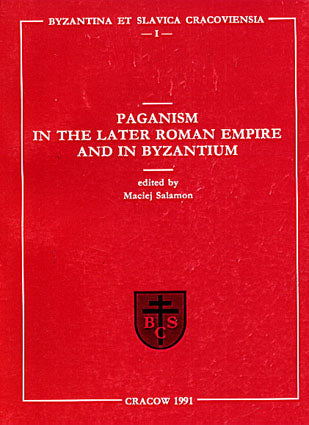 Paganism in the Later Roman Empire and in the Byzantium, ed. by Maciej Salamon, Cracow 1991