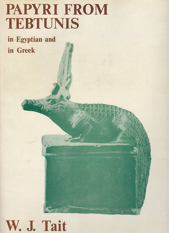 Papyri from Tebtunis in Egyptian and in Greek by W.J.Tait, Egypt Exploration Society, 1977
