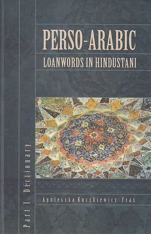 A. Kuczkiewicz-Fras, Perso-Arabic Loanwords in Hindustani, Part I, Dictionary, Krakow 2008