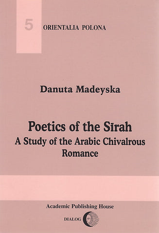 D. Madeyska, Poetics of the Sirah. A Study of the Arabic Chivalrous Romance, Warsaw 2001