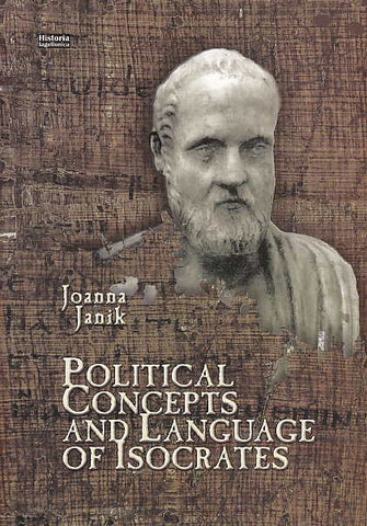 J. Janik, Political Concepts and Laungage of Isocrates, Krakow 2012