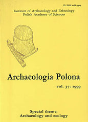 Archaeologia Polona vol. 37:1999 Special Theme: Archaeology and Ecology, Institute of Archaeology and Ethnology Polish Academy of Sciences, Warsaw 1999
