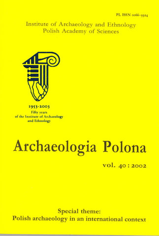 Archaeologia Polona vol. 40:2002, Special Theme: Polish Archaeology in an International Context, Institute of Archaeology and Ethnology Polish Academy of Sciences, Warsaw 2002
