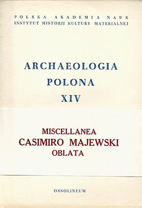 Archaeologia Polona XIV, Miscellanea Casimiro Majewski Oblata, Polish Academy of Sciences, Warsaw 1973