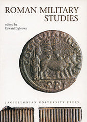 Roman Military Studies. Edited by Edward Dabrowa, Jagiellonian University Press, Cracow 2001