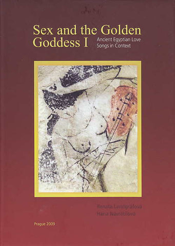 Sex and the Golden Goddess I, Ancient Egyptian Love Songs in Context, ed. by R. Landgrafova, H. Navratilova, Prague 2009