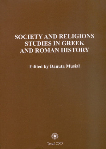 Society and Religions. Studies in Greek and Roman History, edited by Danuta Musial, Torun 2005