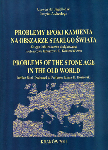 Problem of the Stone Age in the Old World. Jubilee Book Dedicated to Professor Janusz K. Kozlowski, Institute of Archaeology of the Jagiellonian University, Cracow 2001