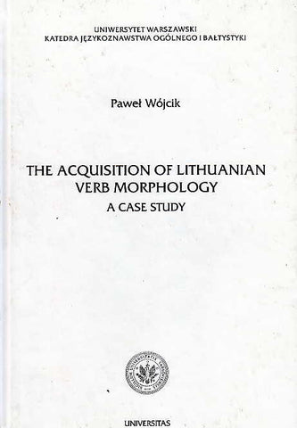 P. Wojcik, The Acquisition of Lithuanian Verb Morphology, A Case Study, Krakow 2000