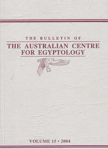 The Bulletin of the Australian Centre for Egyptology, vol. 15, 2004
