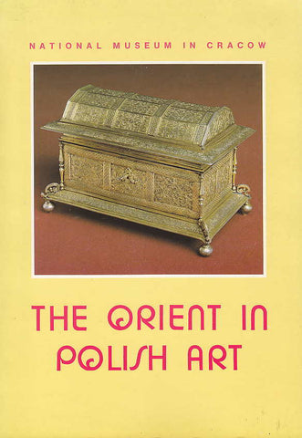 The Orient in Polish Art, Catalogue of the Exhibition, June-October 1992, National Museum in Cracow, Cracow 1992