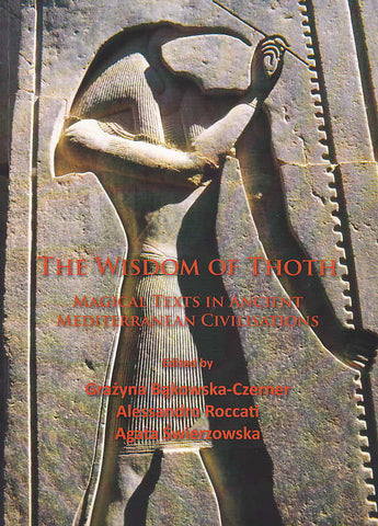 Ed. by G. Bakowska-Czerner, A. Roccati, A. Swierzowska, The Wisdom of Thoth, Magical Texts in Ancient Mediterranean Civilisations, Oxford 2015