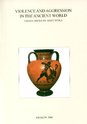 Violence and Aggresion in the Ancient World. Essays edited by Jerzy Styka, Classica Cracoviensia X, Cracow 2006