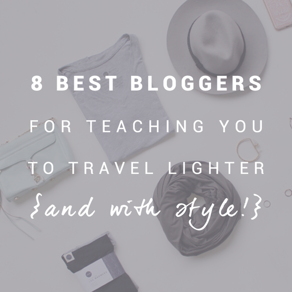 how to travel lighter 8 best travel bloggers