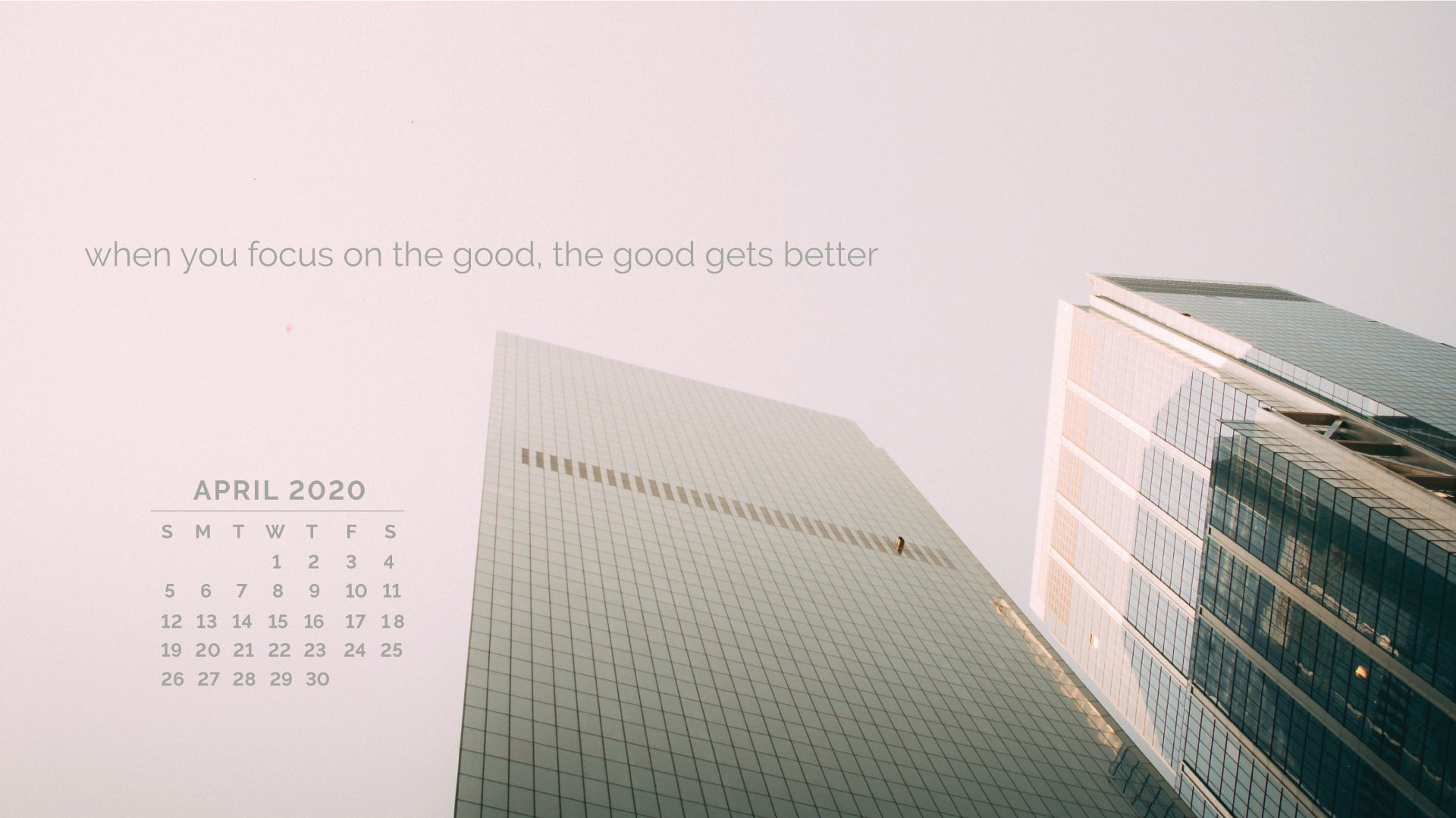 when you focus on the good, the good gets better. uplifting quotes desktop backgrounds with april 2020 calendar