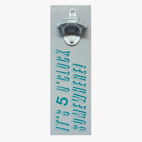 Wall Mount Bottle Opener - It's 5 O'Clock Somewhere
