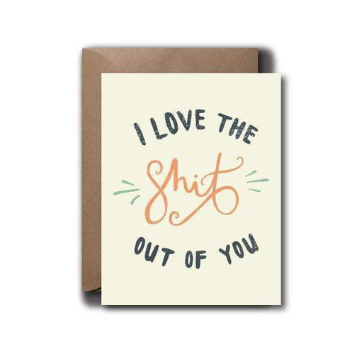 Shit Out Of You Love Greeting Card