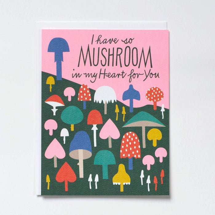 I have So Mushroom in My Heart for you Card