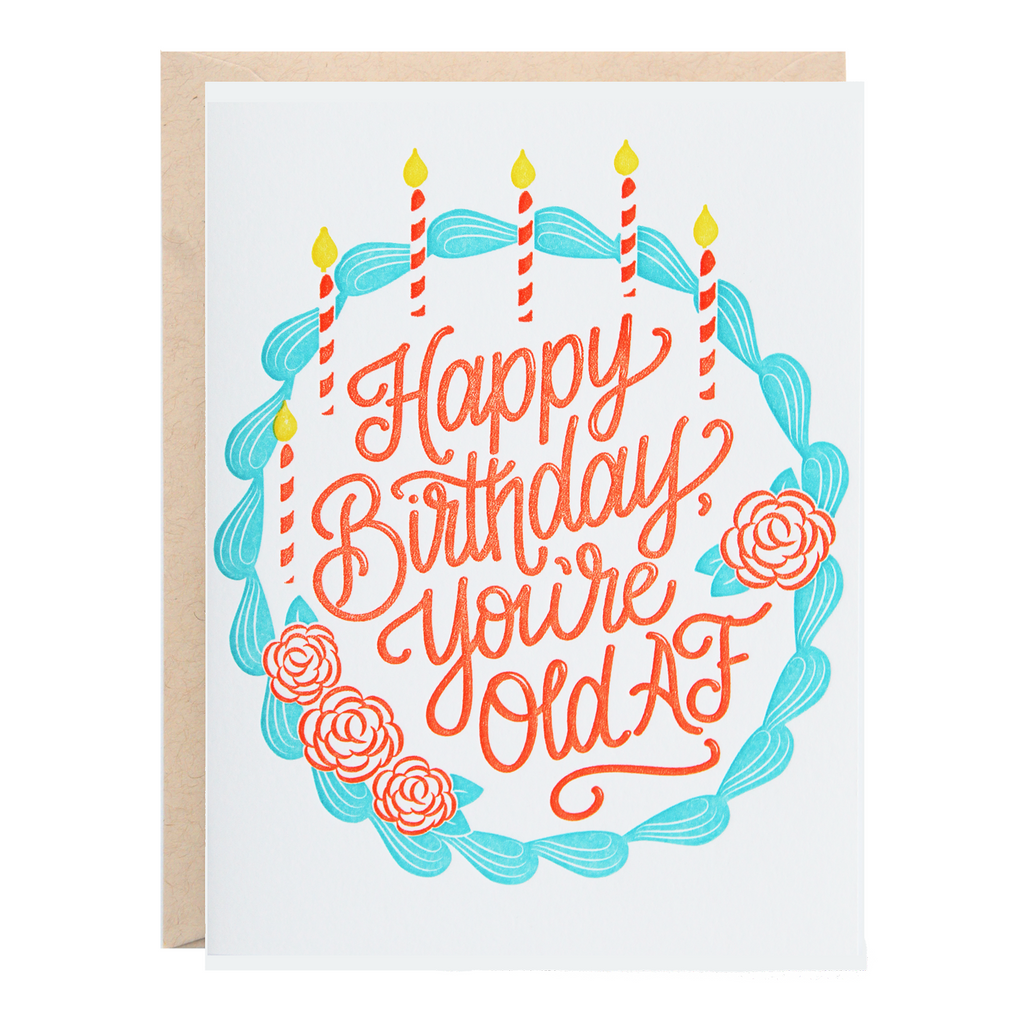 Lionheart Prints - Happy Birthday You`re Old AF Greeting Card