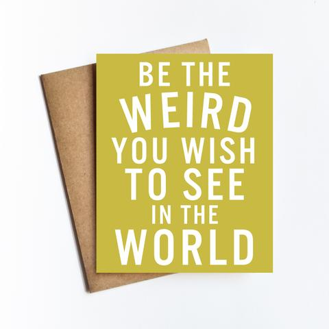 Be The Weird Card