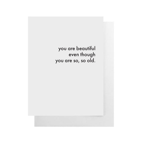 Cult Paper - You Are Beautiful Even Though You Are So So Old Card