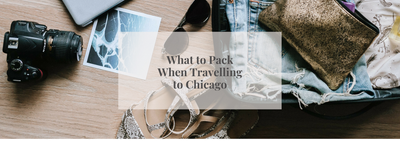 What to Pack When Travelling to Chicago