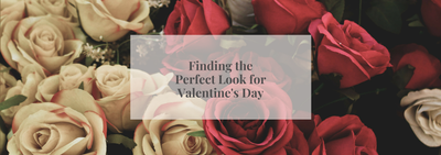 Finding the Perfect Look for Valentine's Day