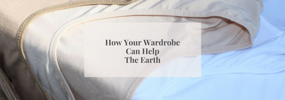 How Your Wardrobe Can Help The Earth