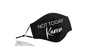 Not Today Karen! Face Masque