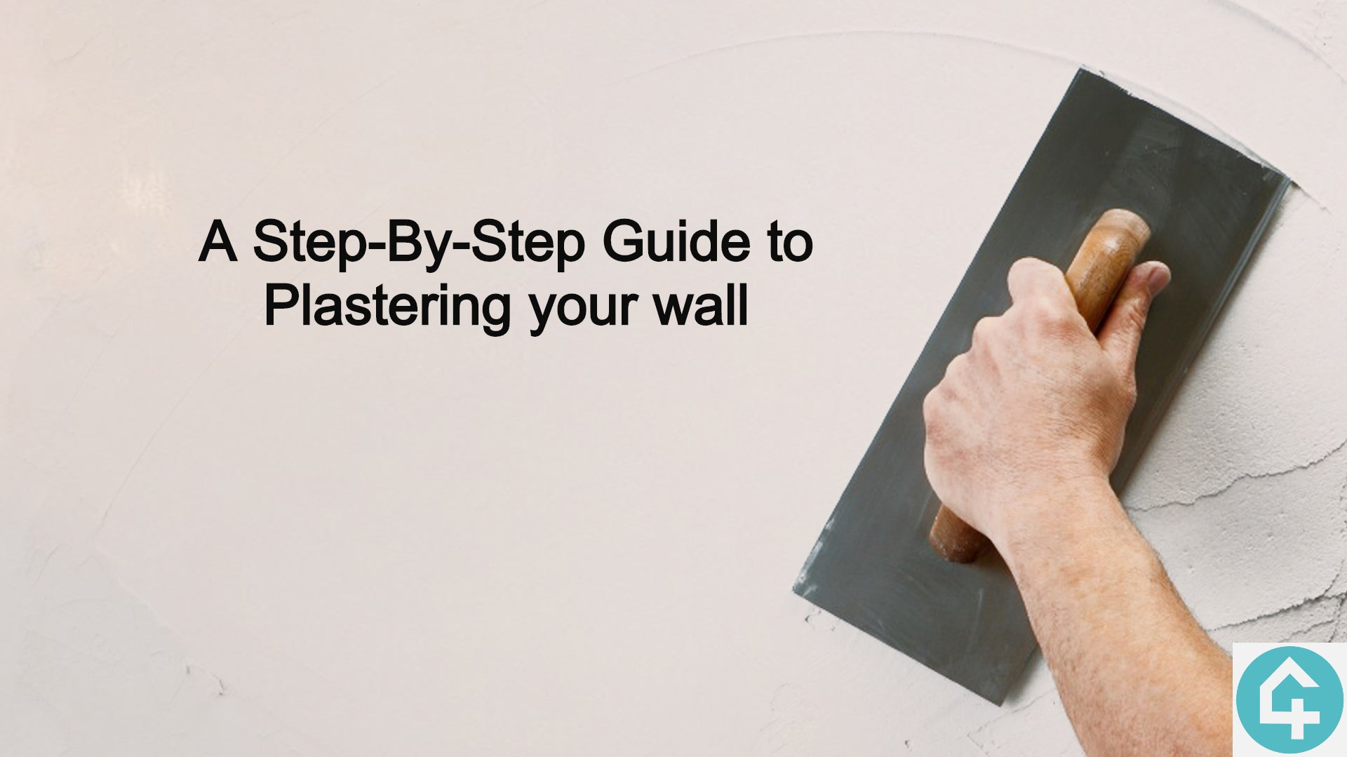 A Step-By-Step Guide to Plastering your wall