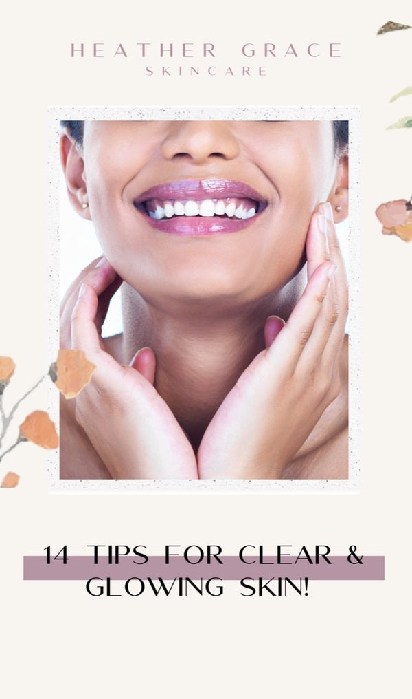 14 Tips for Clear & Glowing Skin | Heather Grace Skin Care