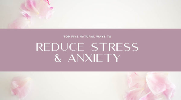 5 Natural Ways to Reduce Stress & Anxiety | Heather Grace Skin Care