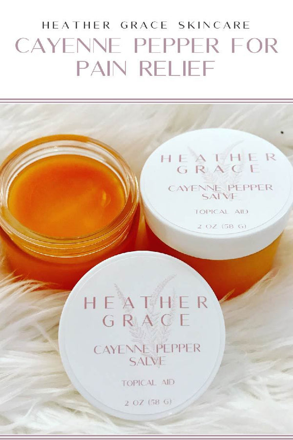 Cayenne Pepper Salve For Pain Relief | Heather Grace Skin Care