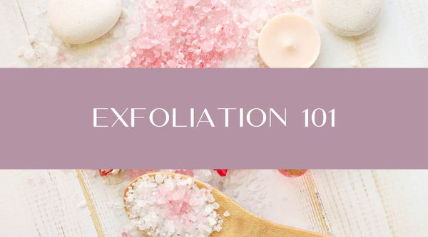 Exfoliation 101 | Heather Grace Skin Care
