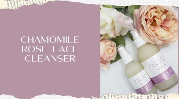 NEW Cleanser! Chamomile Rose | Heather Grace Skin Care