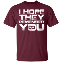 I Hope They Remember You T-Shirt