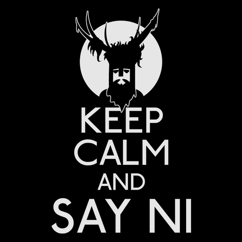 Keep Calm and Say Ni