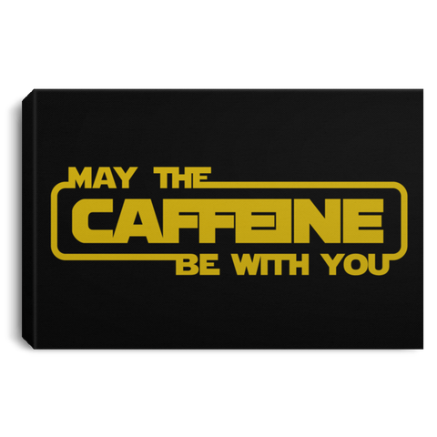 "Housewares Black / 12"" x 8"" May the Caffeine Be with You Premium Landscape Canvas"