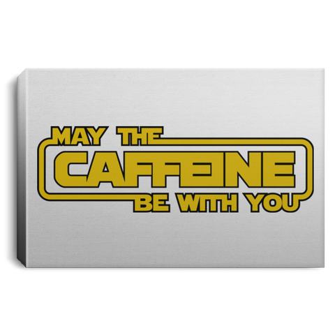 "Housewares White / 12"" x 8"" May the Caffeine Be with You Premium Landscape Canvas"