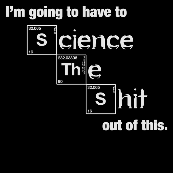 Science The Shit Out of It
