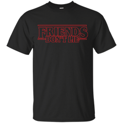 Friends Don't Lie T-Shirt