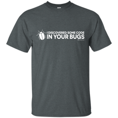 I Discovered Some Code In Your Bugs T-Shirt
