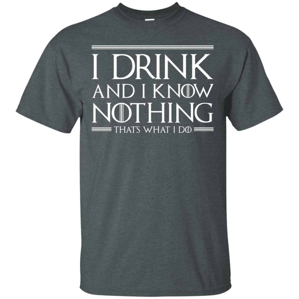 I Drink & I Know Nothing T-Shirt