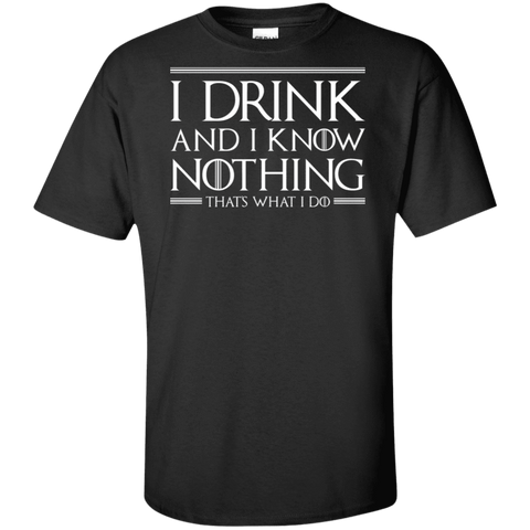 I Drink & I Know Nothing Tall T-Shirt