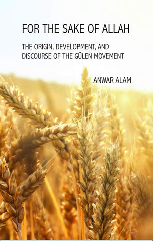 For the Sake of Allah: The Origin, Development and Discourse of The Gulen Movement (Englisch)