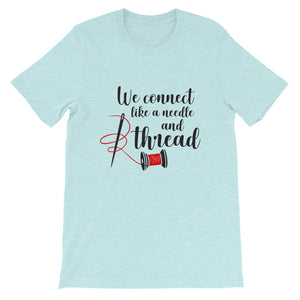 WE CONNECT LIKE A NEEDLE AND THREAD T-SHIRT