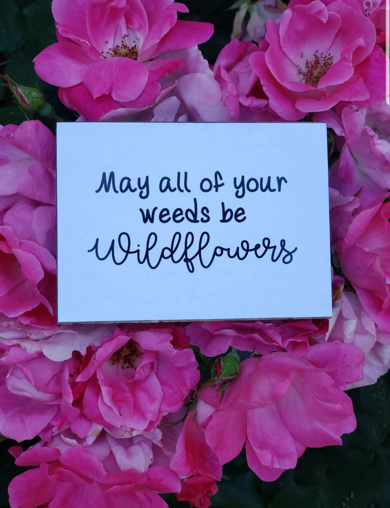 """May All of Your Weeds Be Wildflowers"" Wood Sign"