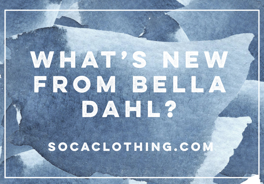 WHAT'S NEW FROM BELLA DAHL