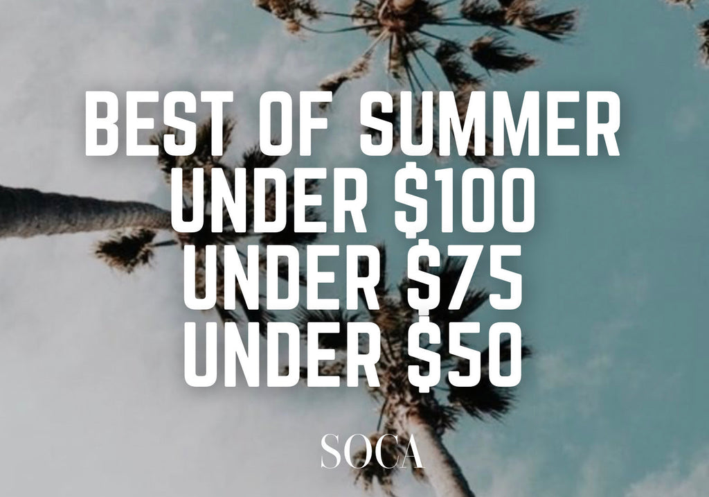 BEST OF SUMMER UNDER $100, $75 & $50